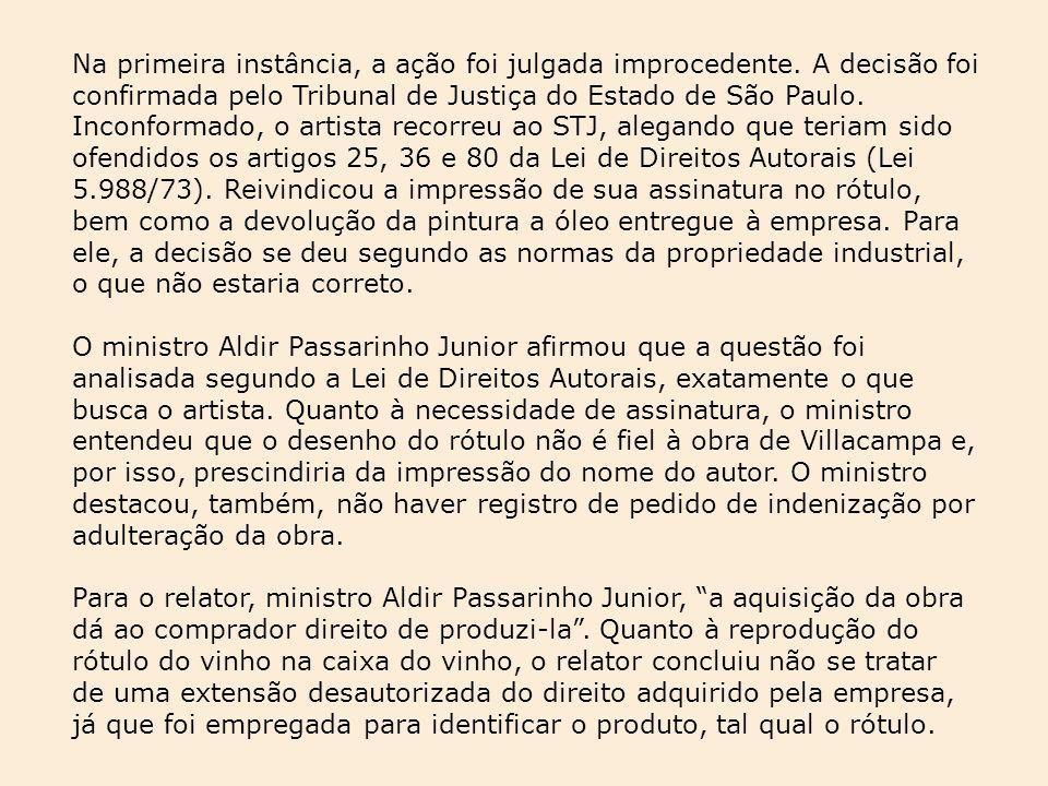Na primeira instância, a ação foi julgada improcedente. A decisão foi confirmada pelo Tribunal de Justiça do Estado de São Paulo. Inconformado, o arti