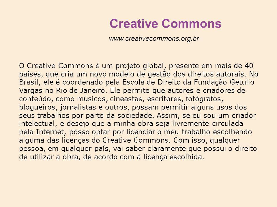 Creative Commons www.creativecommons.org.br O Creative Commons é um projeto global, presente em mais de 40 países, que cria um novo modelo de gestão d
