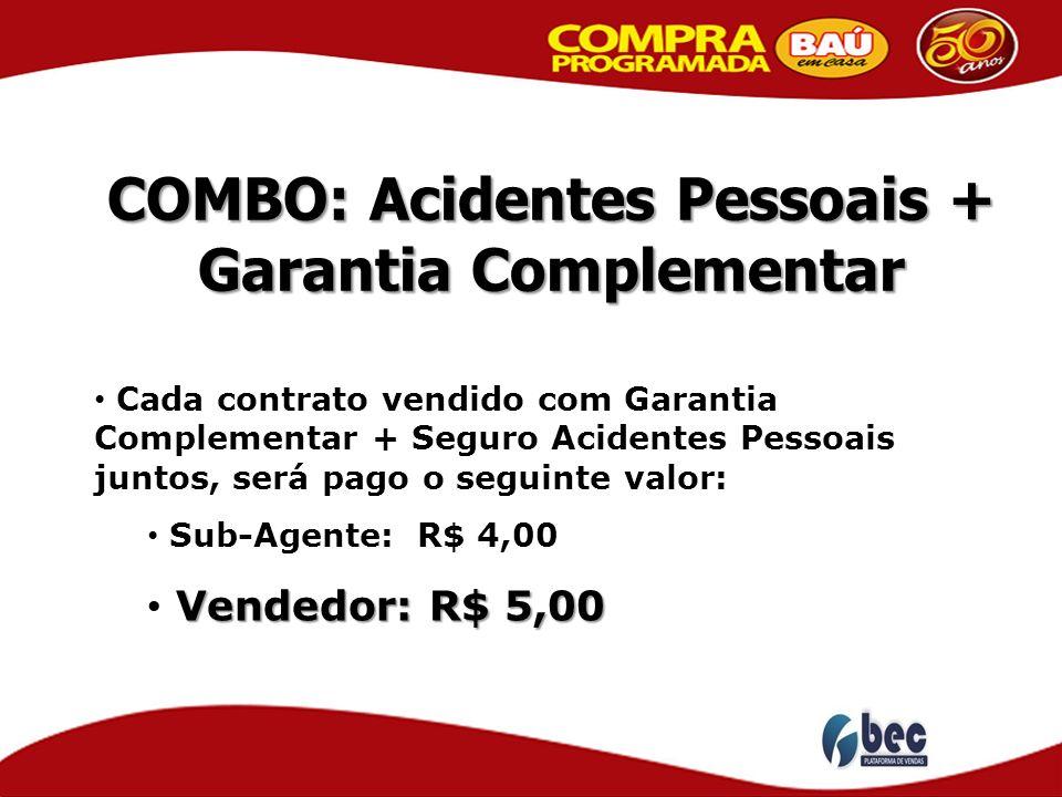 COMBO: Acidentes Pessoais + Garantia Complementar Cada contrato vendido com Garantia Complementar + Seguro Acidentes Pessoais juntos, será pago o segu
