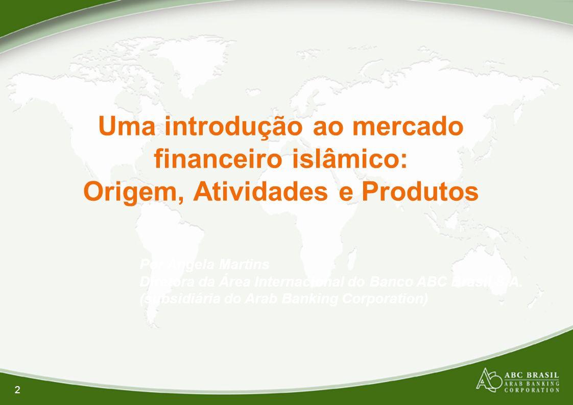 2 Uma introdução ao mercado financeiro islâmico: Origem, Atividades e Produtos Por Angela Martins Diretora da Área Internacional do Banco ABC Brasil S