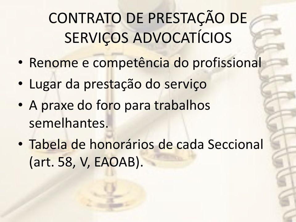 CONTRATO DE PRESTAÇÃO DE SERVIÇOS ADVOCATÍCIOS Renome e competência do profissional Lugar da prestação do serviço A praxe do foro para trabalhos semelhantes.