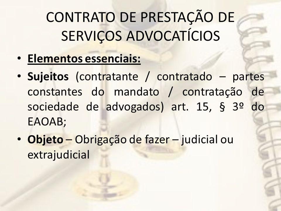 CONTRATO DE PRESTAÇÃO DE SERVIÇOS ADVOCATÍCIOS Elementos essenciais: Sujeitos (contratante / contratado – partes constantes do mandato / contratação de sociedade de advogados) art.