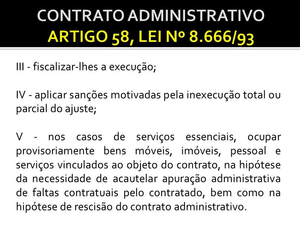 III - fiscalizar-lhes a execução; IV - aplicar sanções motivadas pela inexecução total ou parcial do ajuste; V - nos casos de serviços essenciais, ocu
