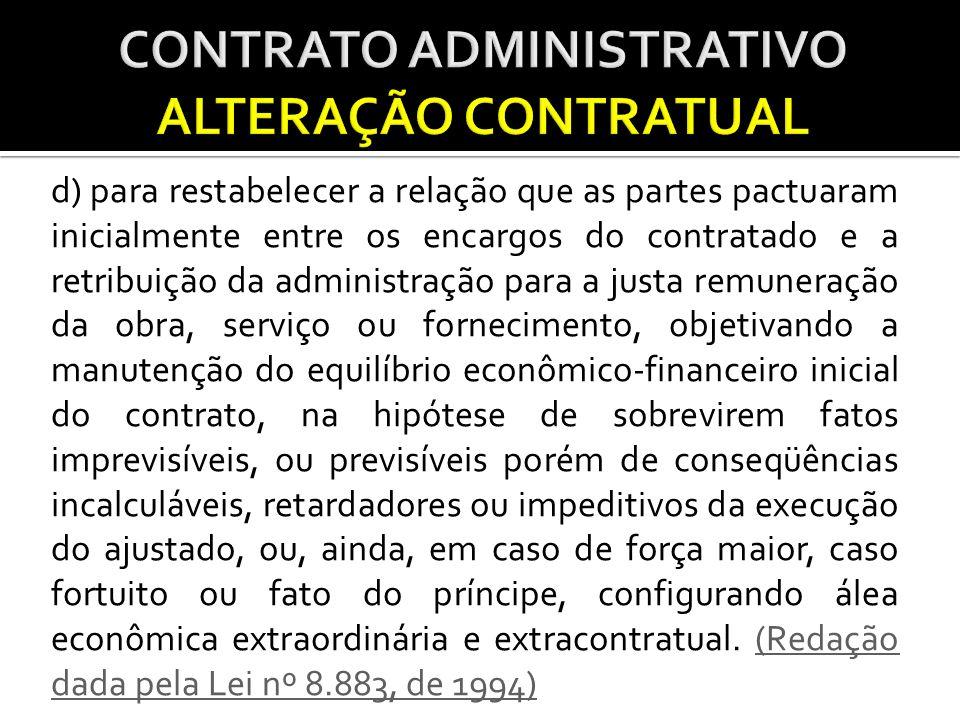 d) para restabelecer a relação que as partes pactuaram inicialmente entre os encargos do contratado e a retribuição da administração para a justa remu
