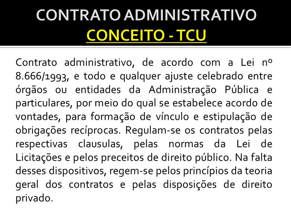 Contrato administrativo, de acordo com a Lei nº 8.666/1993, e todo e qualquer ajuste celebrado entre órgãos ou entidades da Administração Pública e particulares, por meio do qual se estabelece acordo de vontades, para formação de vínculo e estipulação de obrigações recíprocas.