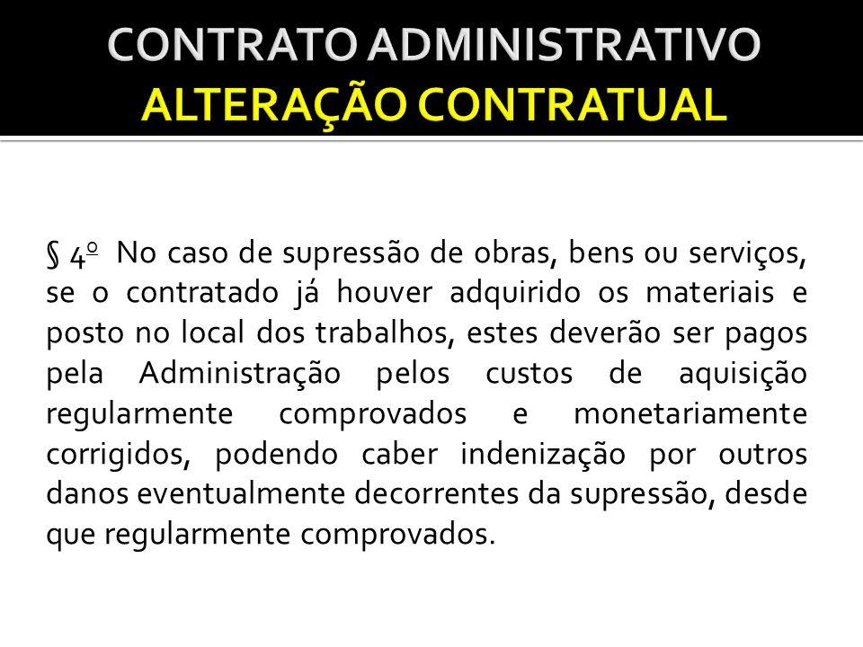 § 4 o No caso de supressão de obras, bens ou serviços, se o contratado já houver adquirido os materiais e posto no local dos trabalhos, estes deverão