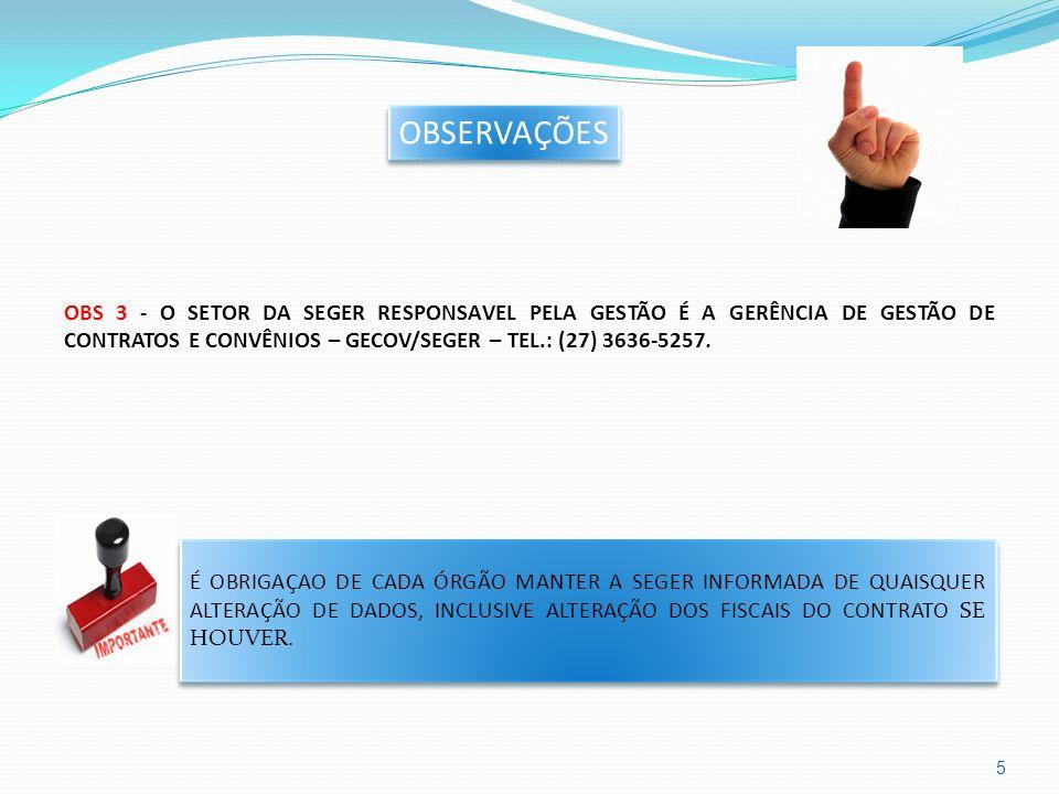 OBS 3 - O SETOR DA SEGER RESPONSAVEL PELA GESTÃO É A GERÊNCIA DE GESTÃO DE CONTRATOS E CONVÊNIOS – GECOV/SEGER – TEL.: (27) 3636-5257. 5 É OBRIGAÇAO D
