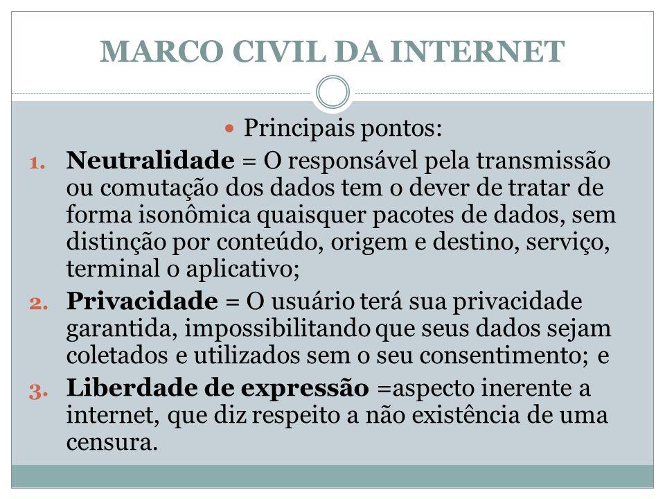 MARCO CIVIL DA INTERNET Principais pontos: 1. Neutralidade = O responsável pela transmissão ou comutação dos dados tem o dever de tratar de forma ison