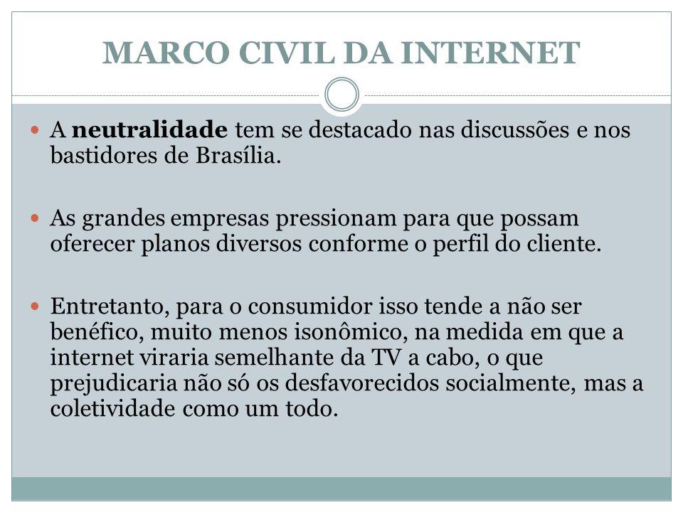 MARCO CIVIL DA INTERNET A neutralidade tem se destacado nas discussões e nos bastidores de Brasília. As grandes empresas pressionam para que possam of