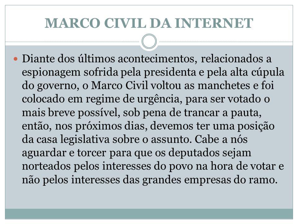 MARCO CIVIL DA INTERNET Diante dos últimos acontecimentos, relacionados a espionagem sofrida pela presidenta e pela alta cúpula do governo, o Marco Ci