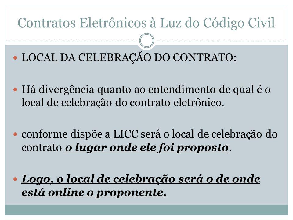Contratos Eletrônicos à Luz do Código Civil LOCAL DA CELEBRAÇÃO DO CONTRATO: Há divergência quanto ao entendimento de qual é o local de celebração do