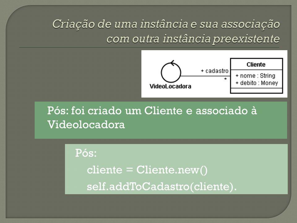 Pós: foi criado um Cliente e associado à Videolocadora Pós: cliente = Cliente.new() self.addToCadastro(cliente).