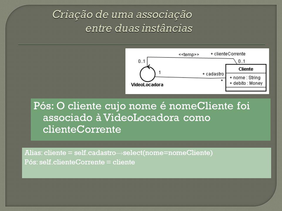 Pós: O cliente cujo nome é nomeCliente foi associado à VideoLocadora como clienteCorrente Alias: cliente = self.cadastro select(nome=nomeCliente) Pós: