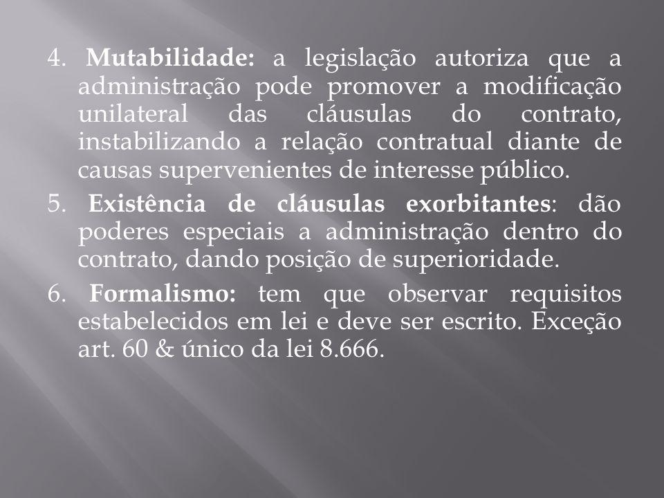 4. Mutabilidade: a legislação autoriza que a administração pode promover a modificação unilateral das cláusulas do contrato, instabilizando a relação