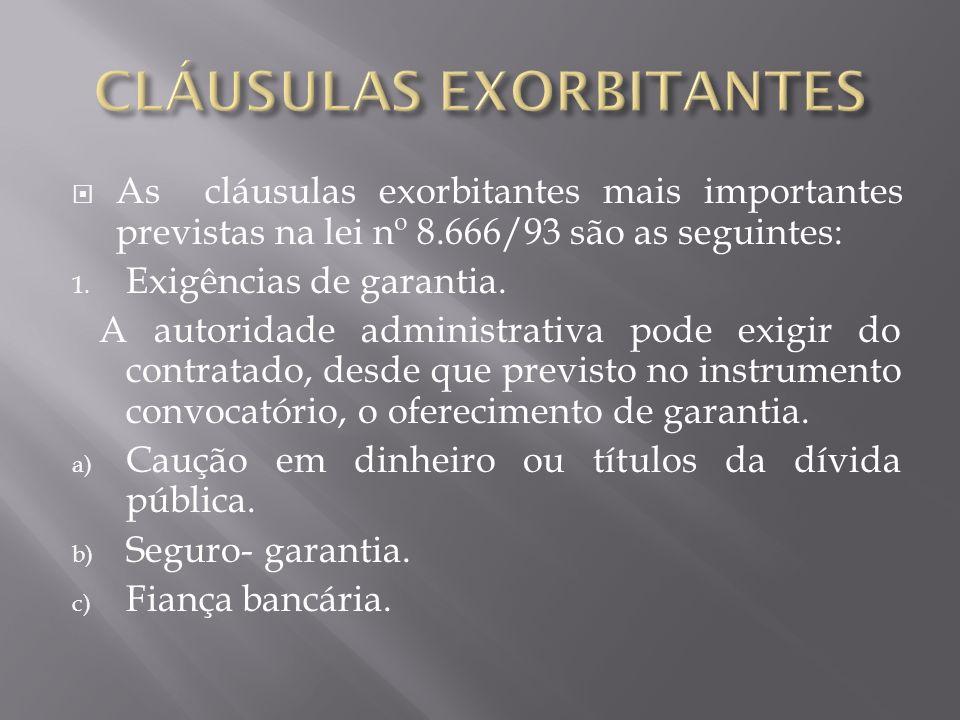 As cláusulas exorbitantes mais importantes previstas na lei nº 8.666/93 são as seguintes: 1.