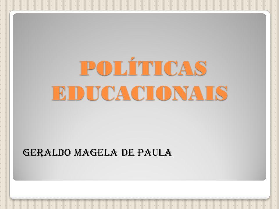 POLÍTICAS EDUCACIONAIS POLÍTICAS EDUCACIONAIS Geraldo Magela de Paula