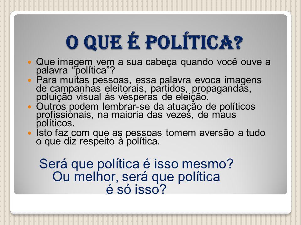 O que é política? Que imagem vem a sua cabeça quando você ouve a palavra política? Para muitas pessoas, essa palavra evoca imagens de campanhas eleito