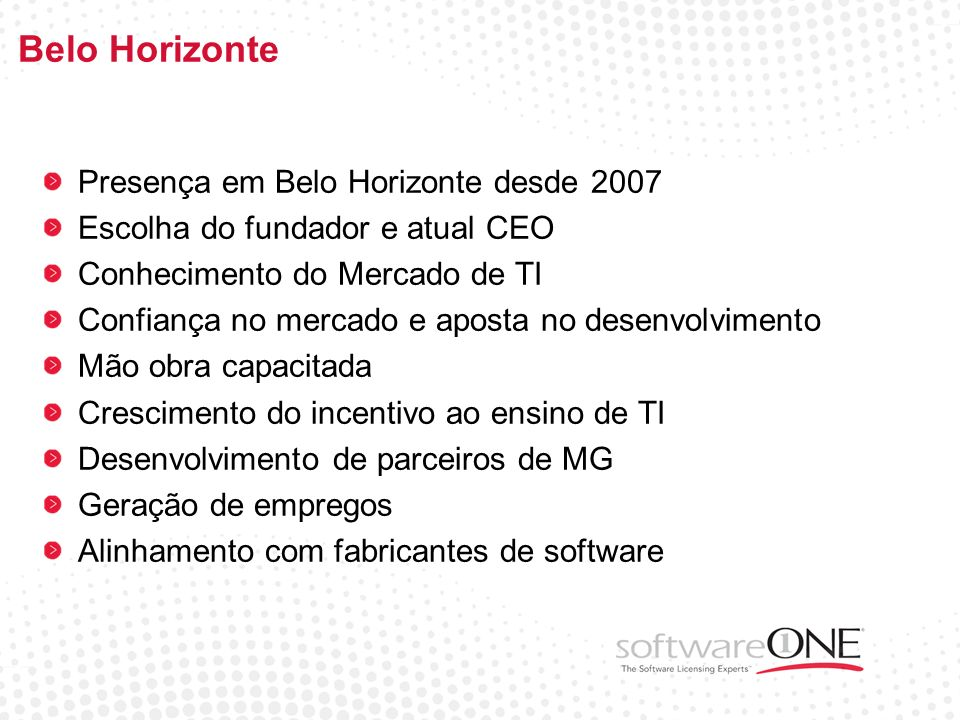 Belo Horizonte Presença em Belo Horizonte desde 2007 Escolha do fundador e atual CEO Conhecimento do Mercado de TI Confiança no mercado e aposta no de