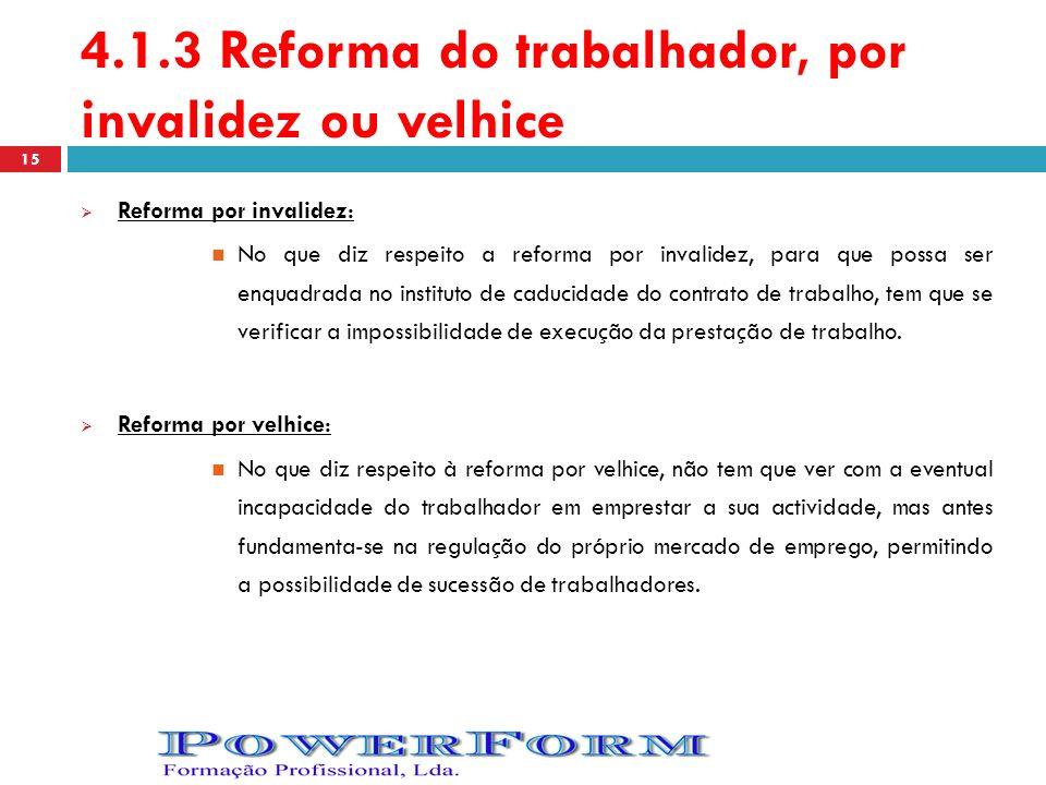 4.1.3 Reforma do trabalhador, por invalidez ou velhice Reforma por invalidez: No que diz respeito a reforma por invalidez, para que possa ser enquadra