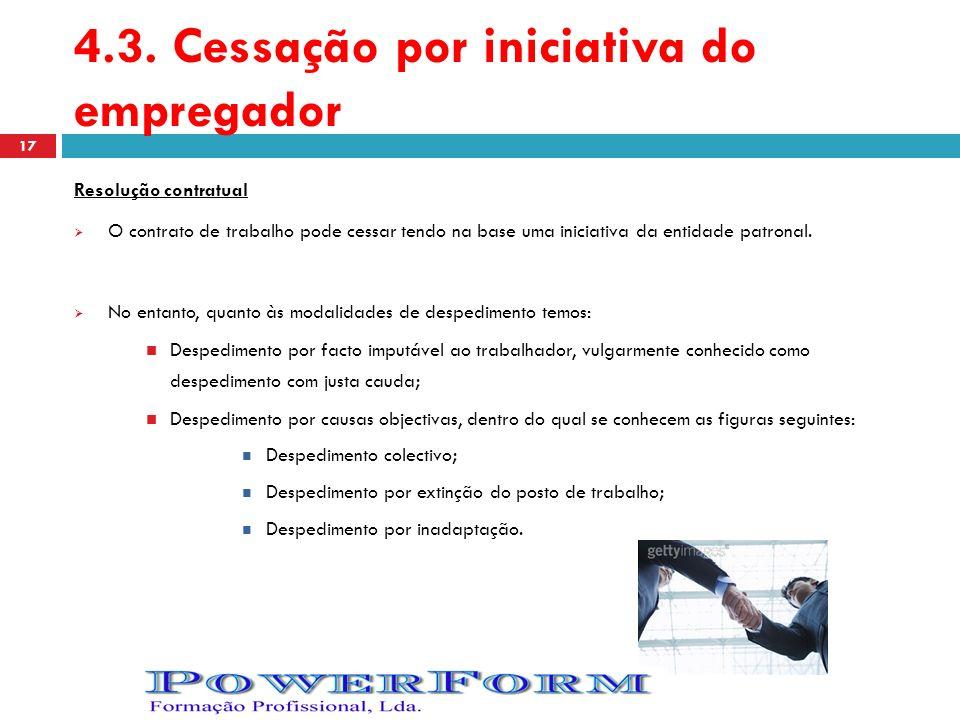 4.3. Cessação por iniciativa do empregador Resolução contratual O contrato de trabalho pode cessar tendo na base uma iniciativa da entidade patronal.
