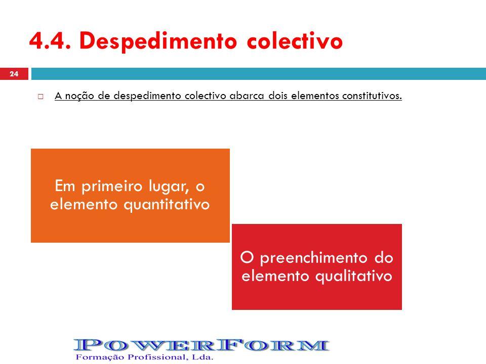 4.4. Despedimento colectivo A noção de despedimento colectivo abarca dois elementos constitutivos. O preenchimento do elemento qualitativo Em primeiro