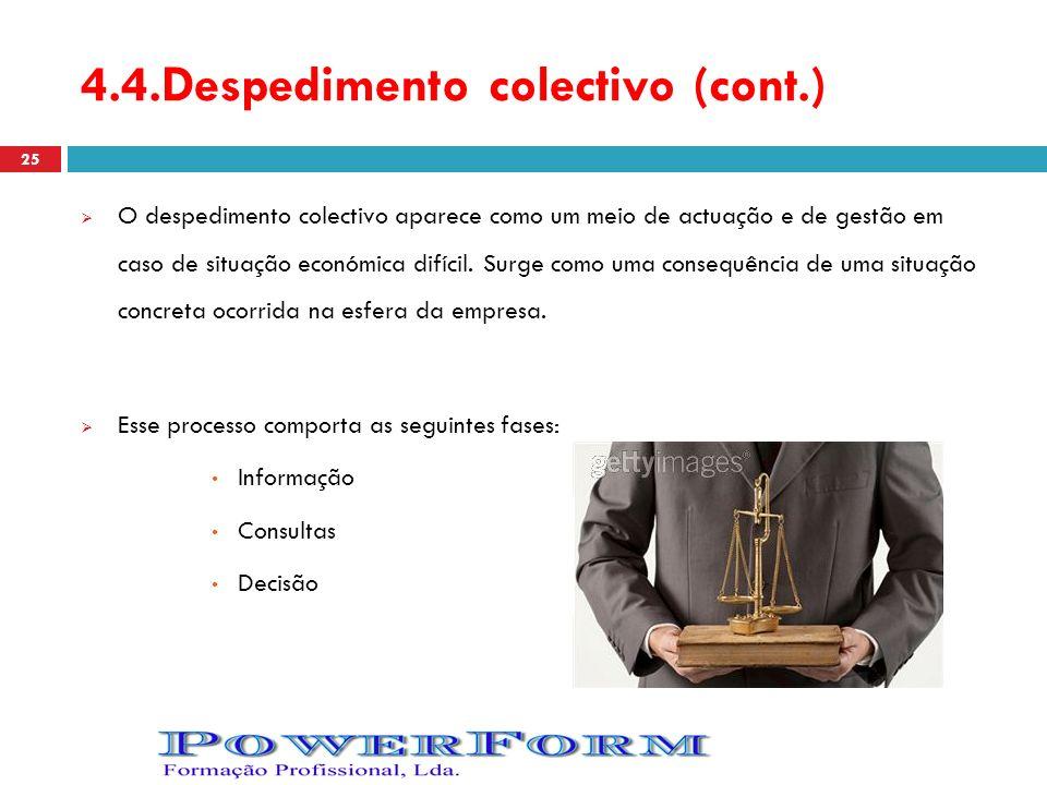4.4.Despedimento colectivo (cont.) O despedimento colectivo aparece como um meio de actuação e de gestão em caso de situação económica difícil. Surge