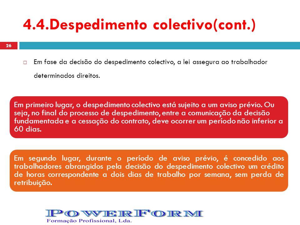 4.4.Despedimento colectivo(cont.) Em fase da decisão do despedimento colectivo, a lei assegura ao trabalhador determinados direitos. Em primeiro lugar
