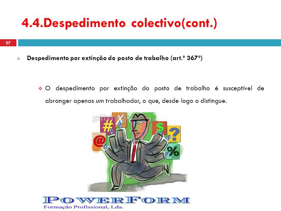 4.4.Despedimento colectivo(cont.) Despedimento por extinção do posto de trabalho (art.º 367º) O despedimento por extinção do posto de trabalho é susce