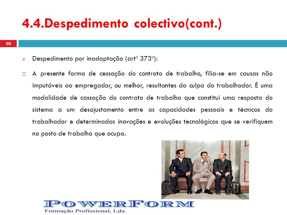 4.4.Despedimento colectivo(cont.) Despedimento por inadaptação (artº 373º): A presente forma de cessação do contrato de trabalho, filia-se em causas n