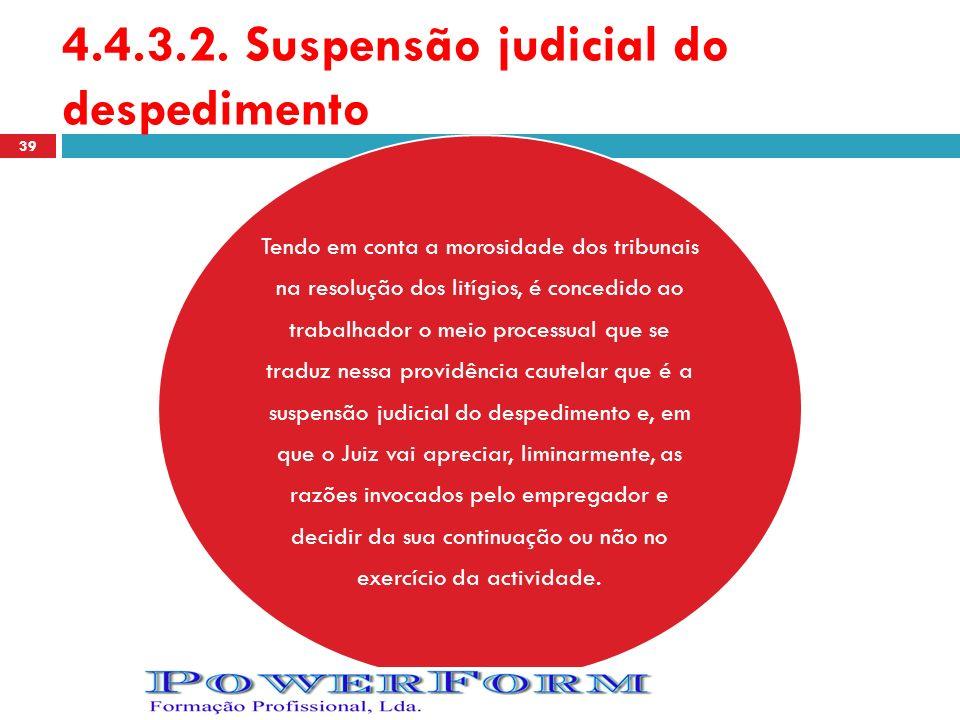 4.4.3.2. Suspensão judicial do despedimento Tendo em conta a morosidade dos tribunais na resolução dos litígios, é concedido ao trabalhador o meio pro
