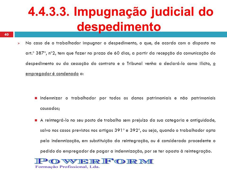 4.4.3.3. Impugnação judicial do despedimento No caso de o trabalhador impugnar o despedimento, o que, de acordo com o disposto no art.º 387º, nº2, tem