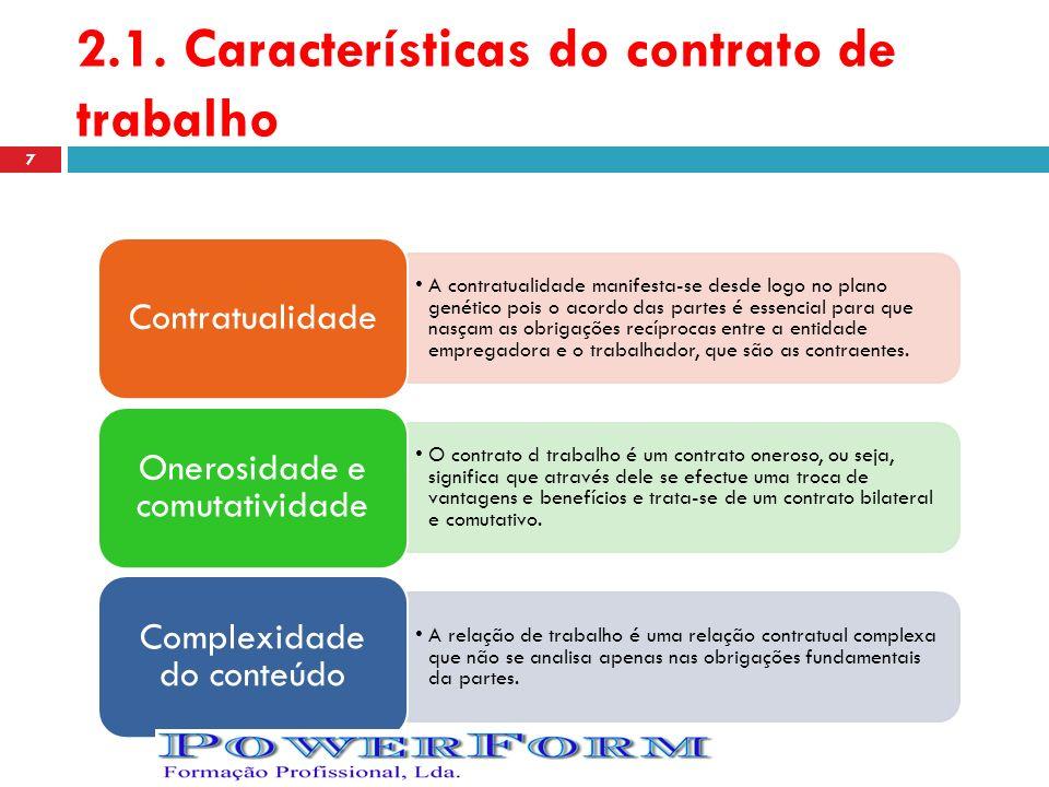 2.1. Características do contrato de trabalho A contratualidade manifesta-se desde logo no plano genético pois o acordo das partes é essencial para que