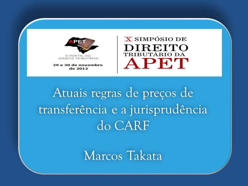 Atuais regras de preços de transferência e a jurisprudência do CARF Marcos Takata