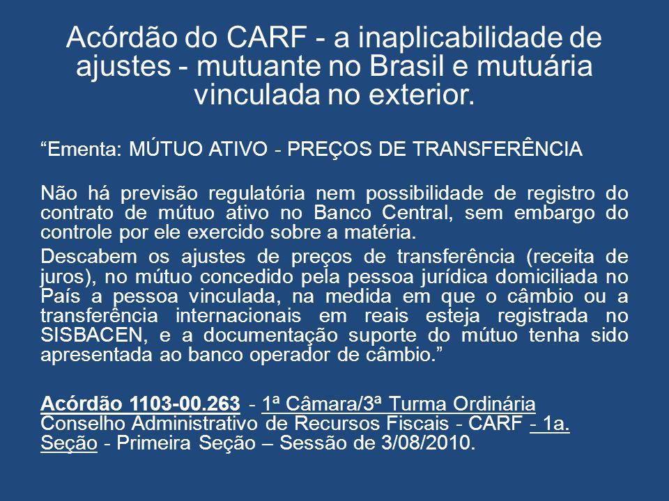 Acórdão do CARF - a inaplicabilidade de ajustes - mutuante no Brasil e mutuária vinculada no exterior. Ementa: MÚTUO ATIVO - PREÇOS DE TRANSFERÊNCIA N