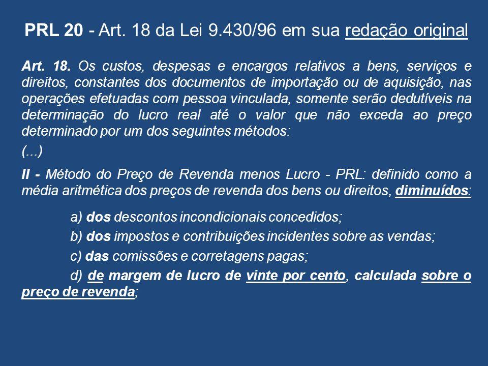 PRL 20 - Art. 18 da Lei 9.430/96 em sua redação original Art. 18. Os custos, despesas e encargos relativos a bens, serviços e direitos, constantes dos