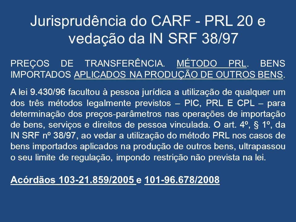 Jurisprudência do CARF - PRL 20 e vedação da IN SRF 38/97 PREÇOS DE TRANSFERÊNCIA. MÉTODO PRL. BENS IMPORTADOS APLICADOS NA PRODUÇÃO DE OUTROS BENS. A
