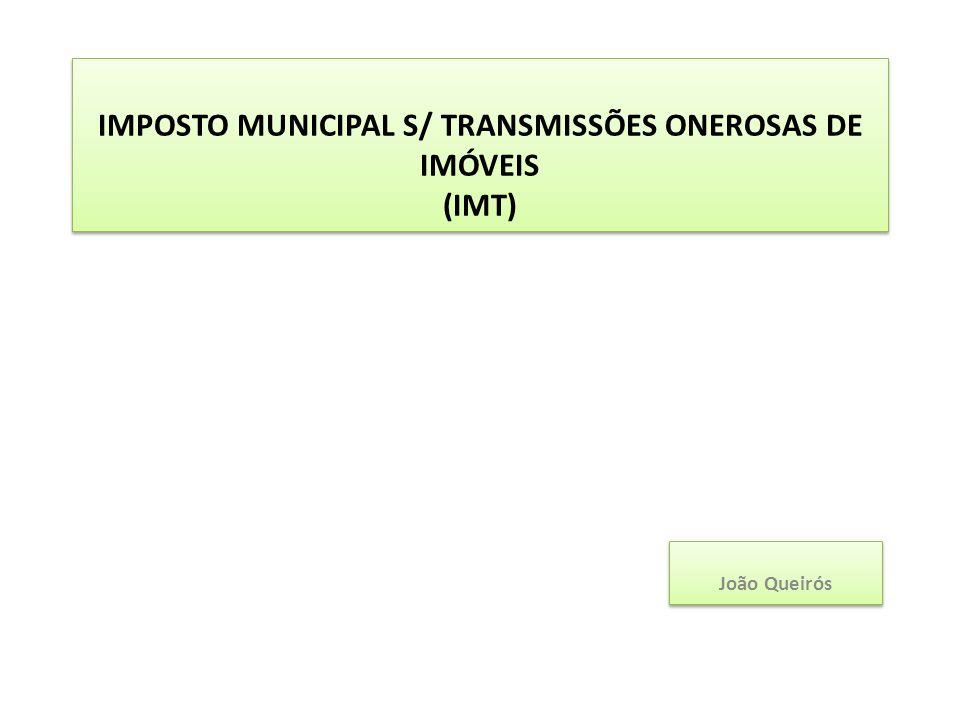 IMPOSTO MUNICIPAL S/ TRANSMISSÕES ONEROSAS DE IMÓVEIS (IMT) João Queirós