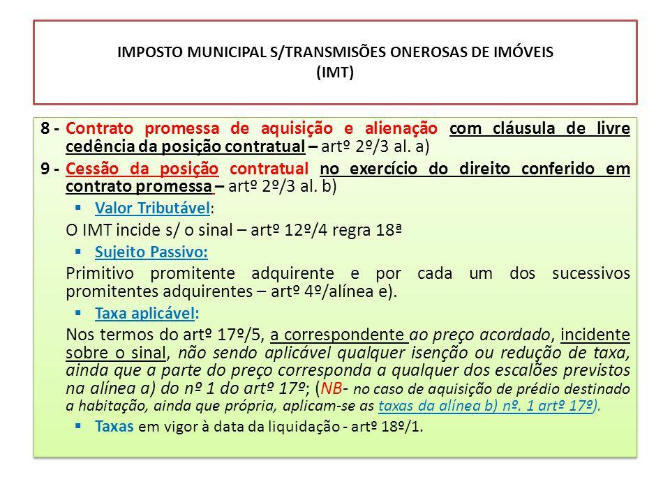IMPOSTO MUNICIPAL S/TRANSMISÕES ONEROSAS DE IMÓVEIS (IMT) 8 -Contrato promessa de aquisição e alienação com cláusula de livre cedência da posição cont