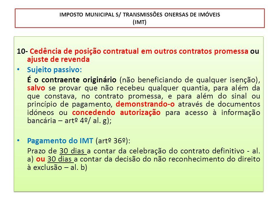 IMPOSTO MUNICIPAL S/ TRANSMISSÕES ONERSAS DE IMÓVEIS (IMT) 10- Cedência de posição contratual em outros contratos promessa ou ajuste de revenda Sujeit