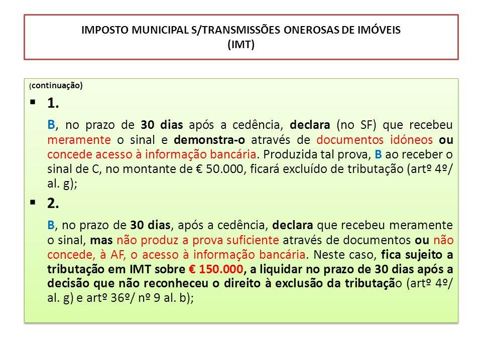 IMPOSTO MUNICIPAL S/TRANSMISSÕES ONEROSAS DE IMÓVEIS (IMT) ( continuação) 1. B, no prazo de 30 dias após a cedência, declara (no SF) que recebeu meram
