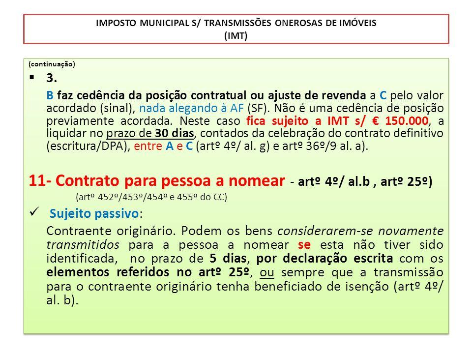 IMPOSTO MUNICIPAL S/ TRANSMISSÕES ONEROSAS DE IMÓVEIS (IMT) (continuação) 3. B faz cedência da posição contratual ou ajuste de revenda a C pelo valor
