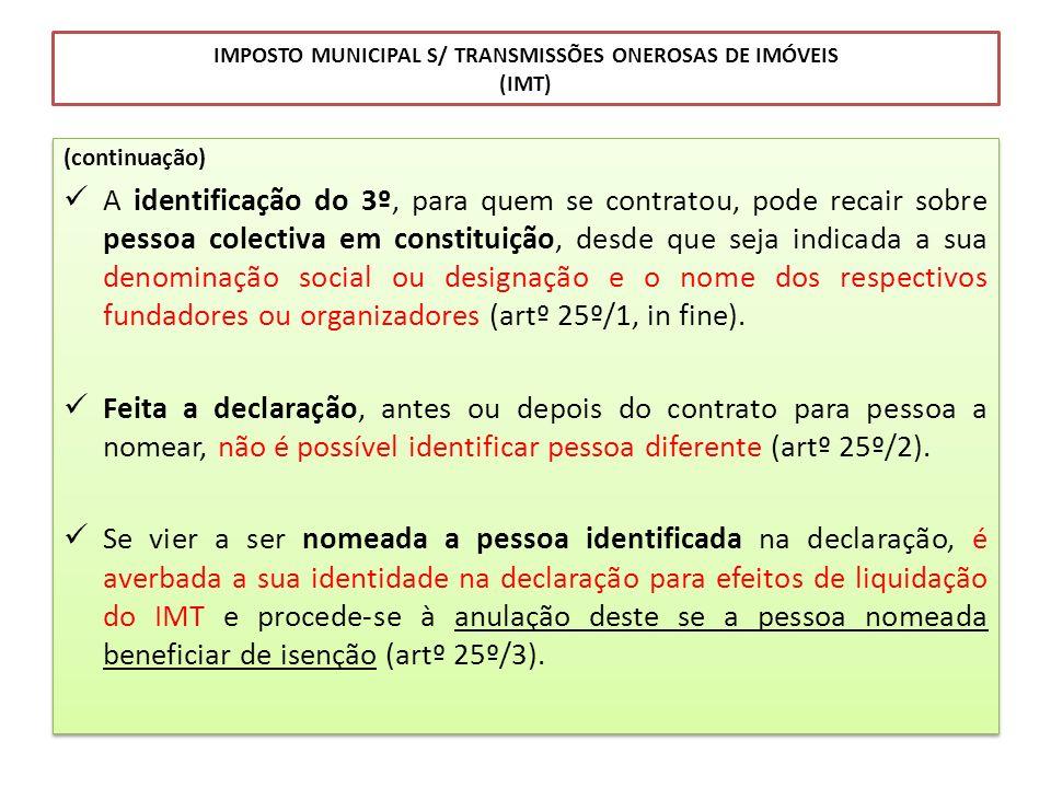 IMPOSTO MUNICIPAL S/ TRANSMISSÕES ONEROSAS DE IMÓVEIS (IMT) (continuação) A identificação do 3º, para quem se contratou, pode recair sobre pessoa cole