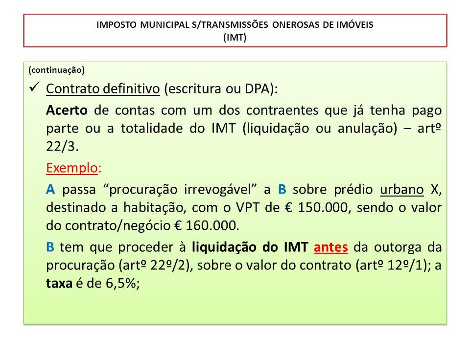 IMPOSTO MUNICIPAL S/TRANSMISSÕES ONEROSAS DE IMÓVEIS (IMT) (continuação) Contrato definitivo (escritura ou DPA): Acerto de contas com um dos contraent