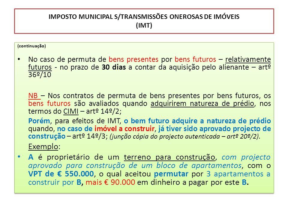 IMPOSTO MUNICIPAL S/TRANSMISSÕES ONEROSAS DE IMÓVEIS (IMT) (continuação) No caso de permuta de bens presentes por bens futuros – relativamente futuros