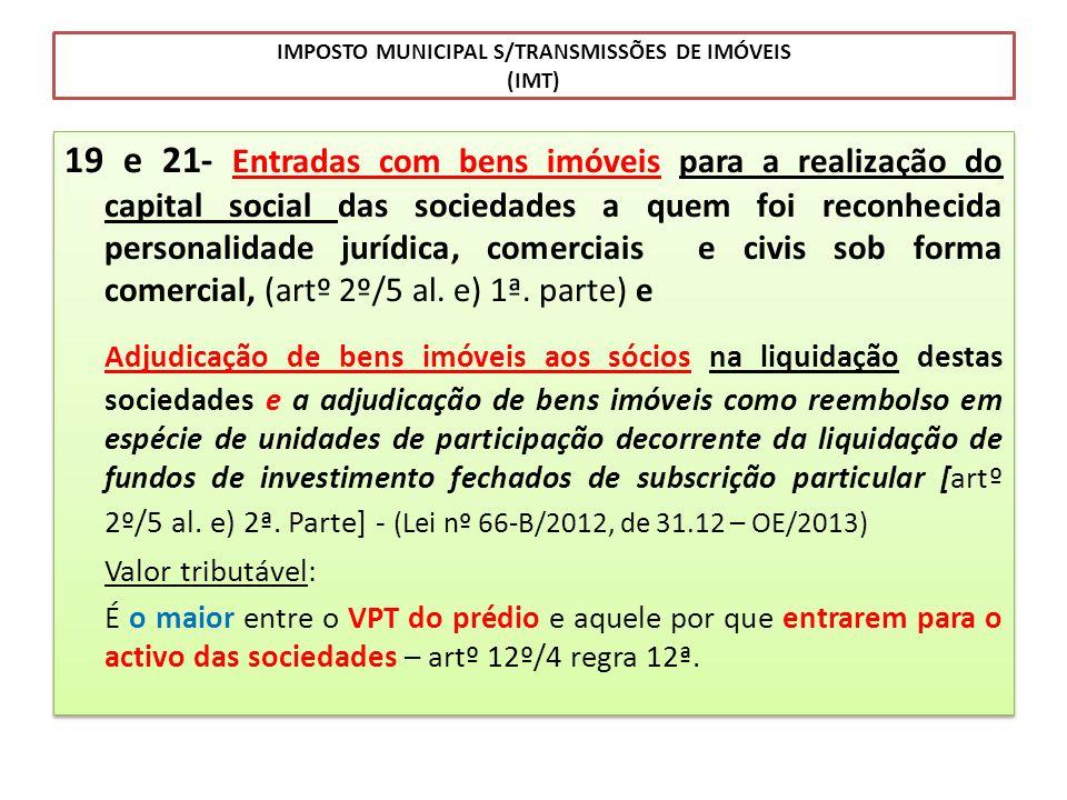 IMPOSTO MUNICIPAL S/TRANSMISSÕES DE IMÓVEIS (IMT) 19 e 21- Entradas com bens imóveis para a realização do capital social das sociedades a quem foi rec