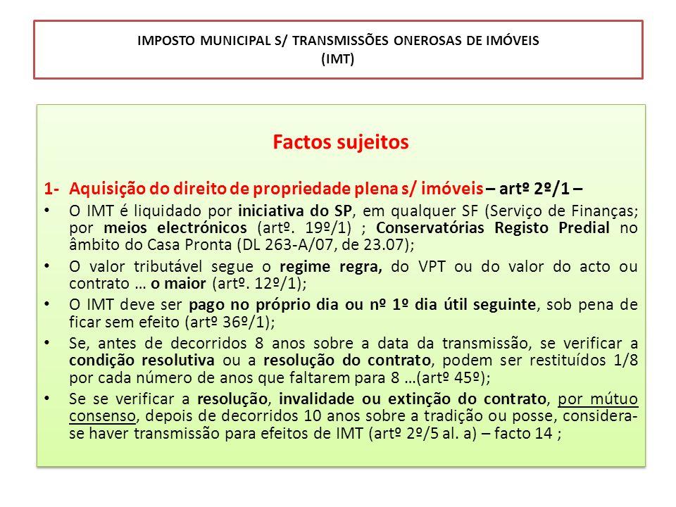 IMPOSTO MUNICIPAL S/ TRANSMISSÕES ONEROSAS DE IMÓVEIS (IMT) Factos sujeitos 1-Aquisição do direito de propriedade plena s/ imóveis – artº 2º/1 – O IMT