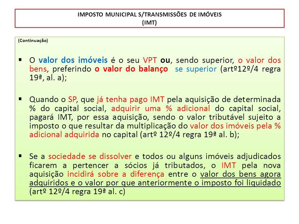 IMPOSTO MUNICIPAL S/TRANSMISSÕES DE IMÓVEIS (IMT) (Continuação) O valor dos imóveis é o seu VPT ou, sendo superior, o valor dos bens, preferindo o val