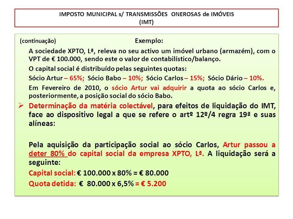IMPOSTO MUNICIPAL s/ TRANSMISSÕES ONEROSAS de IMÓVEIS (IMT) (continuação) Exemplo: A sociedade XPTO, Lª, releva no seu activo um imóvel urbano (armazé