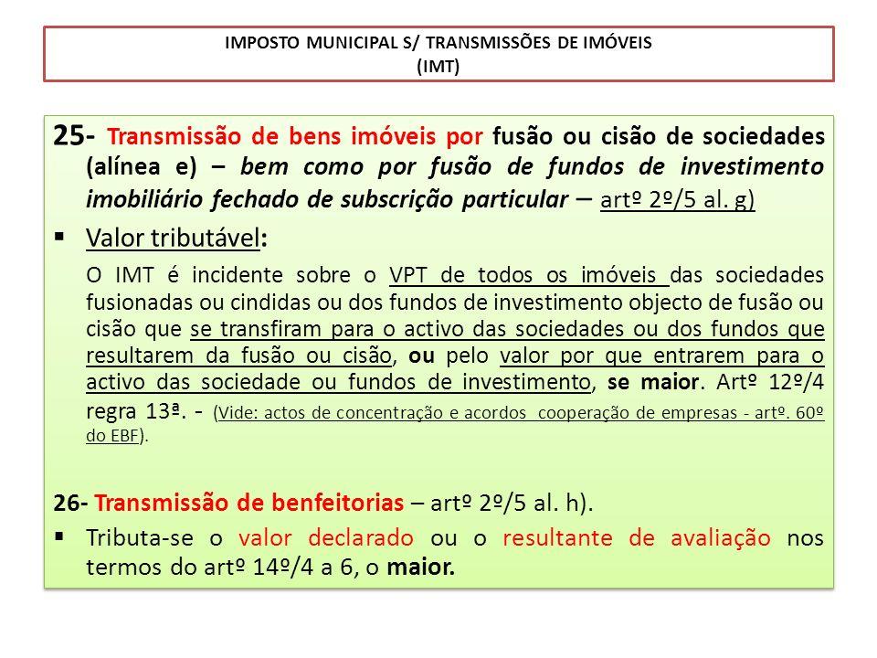 IMPOSTO MUNICIPAL S/ TRANSMISSÕES DE IMÓVEIS (IMT) 25- Transmissão de bens imóveis por fusão ou cisão de sociedades (alínea e) – bem como por fusão de