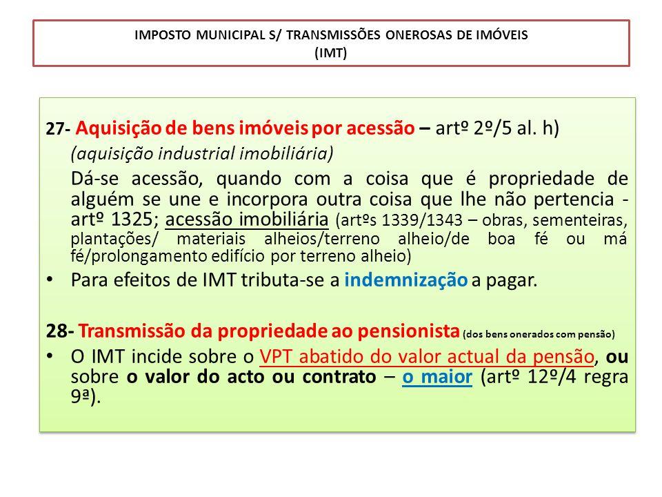 IMPOSTO MUNICIPAL S/ TRANSMISSÕES ONEROSAS DE IMÓVEIS (IMT) 27- Aquisição de bens imóveis por acessão – artº 2º/5 al. h) (aquisição industrial imobili